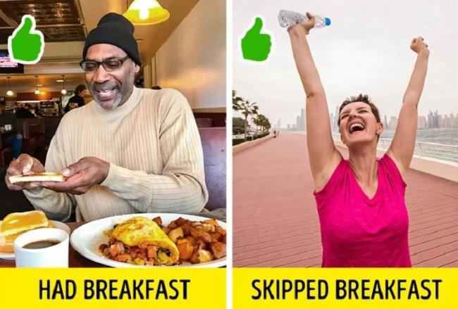 Có quyền bỏ bữa sáng nếu cảm thấy không đói  Mặc dù bữa sáng luôn được khuyến khích nhưng không nhất thiết bạn phải ăn sáng cả 365 ngày trong năm. Nếu ngày hôm đó bạn không cảm thấy đói và hào hứng với bữa sáng, bạn hoàn toàn có thể bỏ qua nó và vận động một chút để thúc đẩy trao đổi chất, giúp tiêu hóa dễ dàng hơn.
